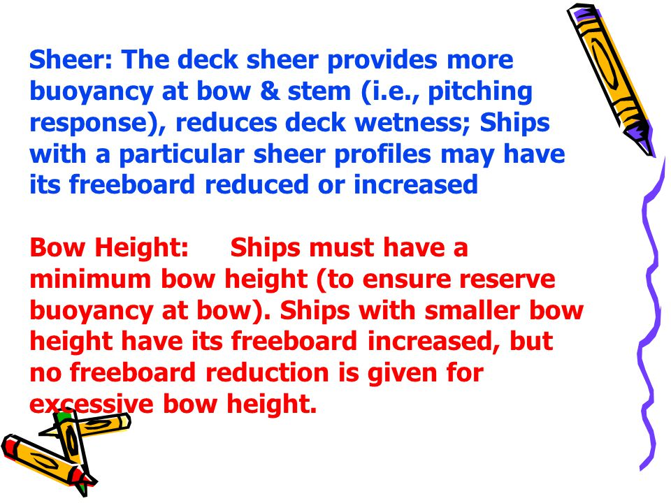 Sheer: The deck sheer provides more buoyancy at bow & stem (i. e