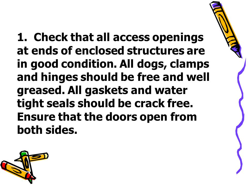 1. Check that all access openings at ends of enclosed structures are in good condition.