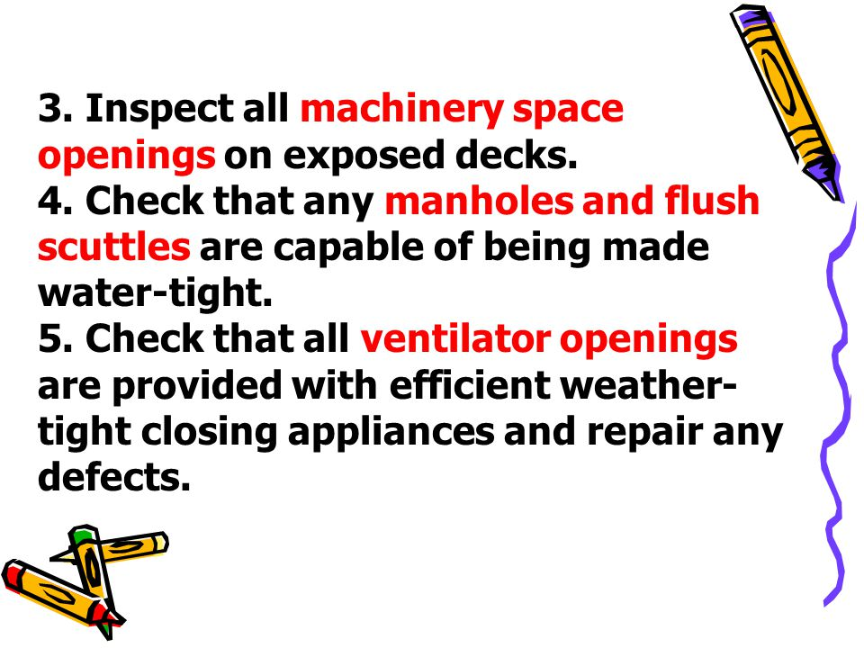 3. Inspect all machinery space openings on exposed decks.