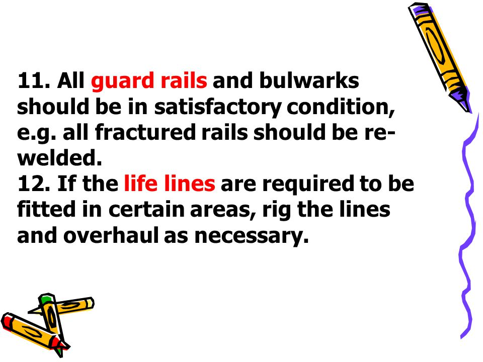 11. All guard rails and bulwarks should be in satisfactory condition, e.g. all fractured rails should be re-welded.