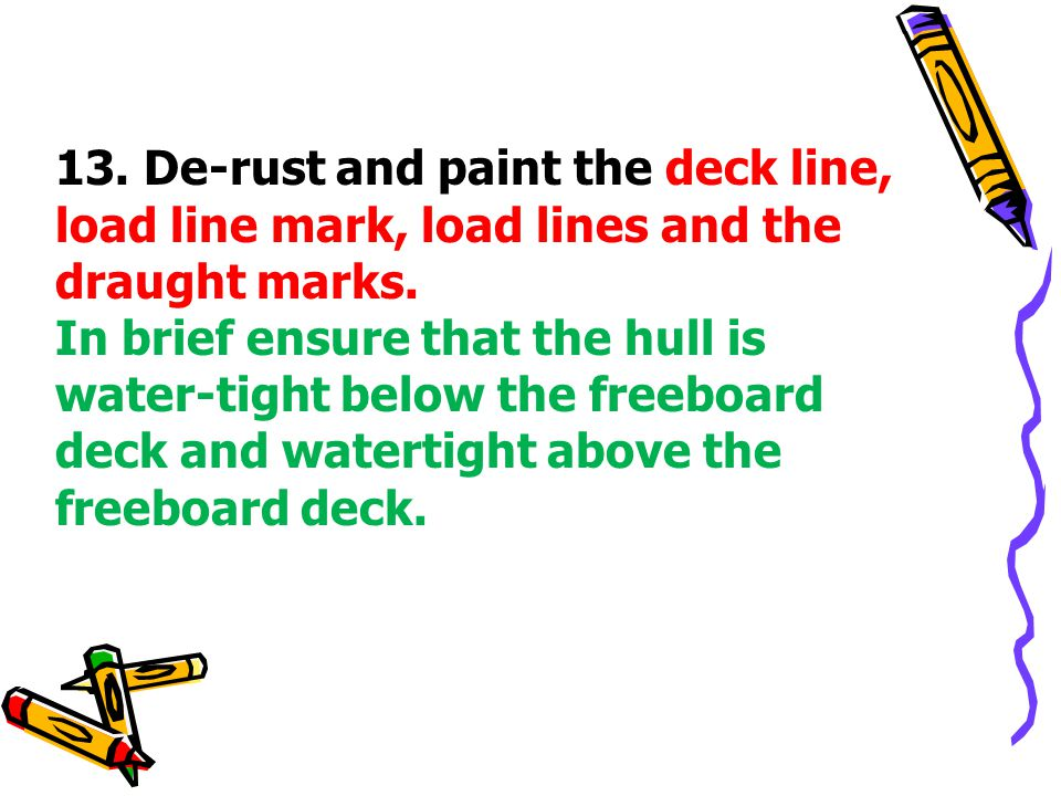13. De-rust and paint the deck line, load line mark, load lines and the draught marks.