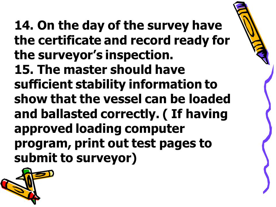 14. On the day of the survey have the certificate and record ready for the surveyor's inspection.