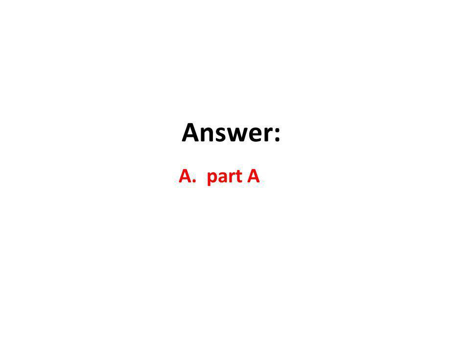 Answer: A. part A