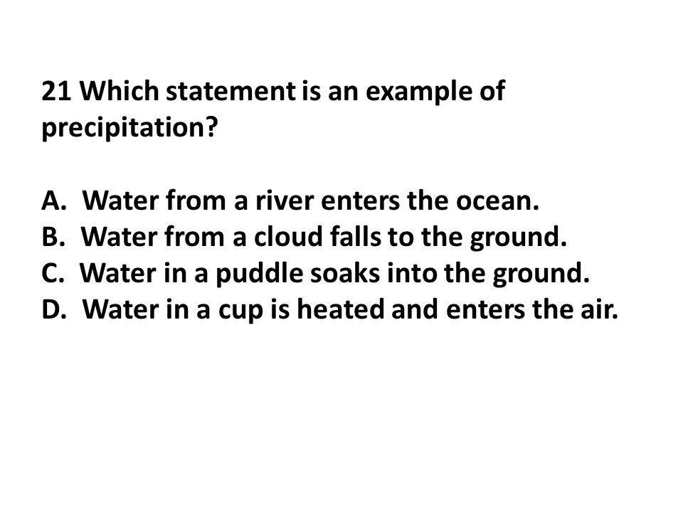 21 Which statement is an example of precipitation
