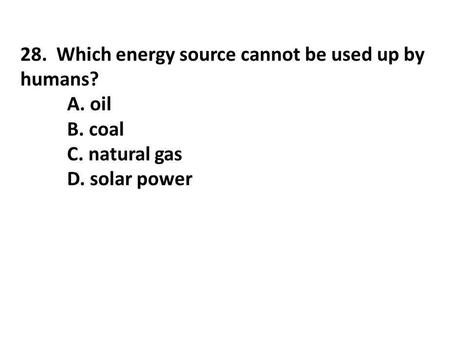 28. Which energy source cannot be used up by humans