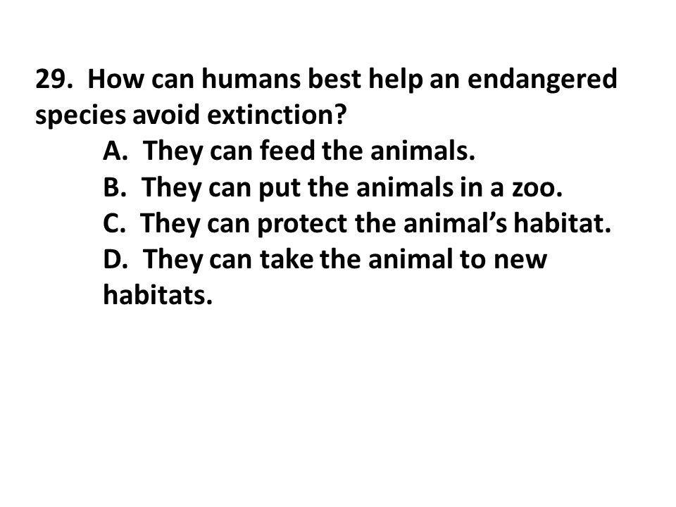 29. How can humans best help an endangered species avoid extinction