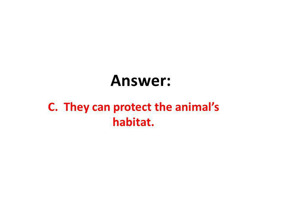 C. They can protect the animal's habitat.