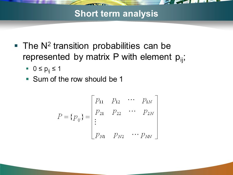 Short term analysis The N2 transition probabilities can be represented by matrix P with element pij;