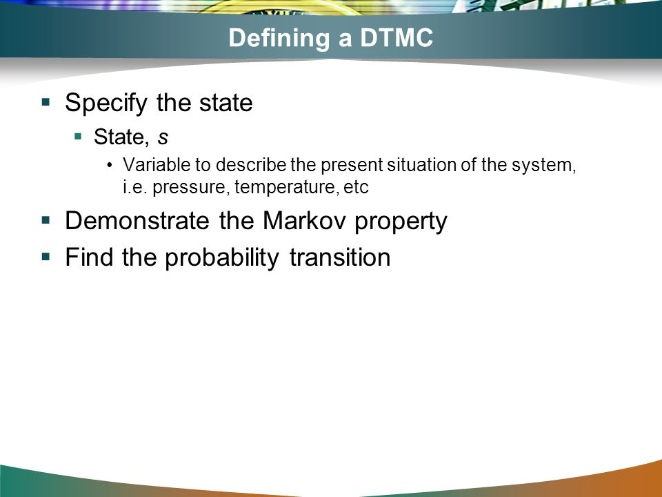 Demonstrate the Markov property Find the probability transition