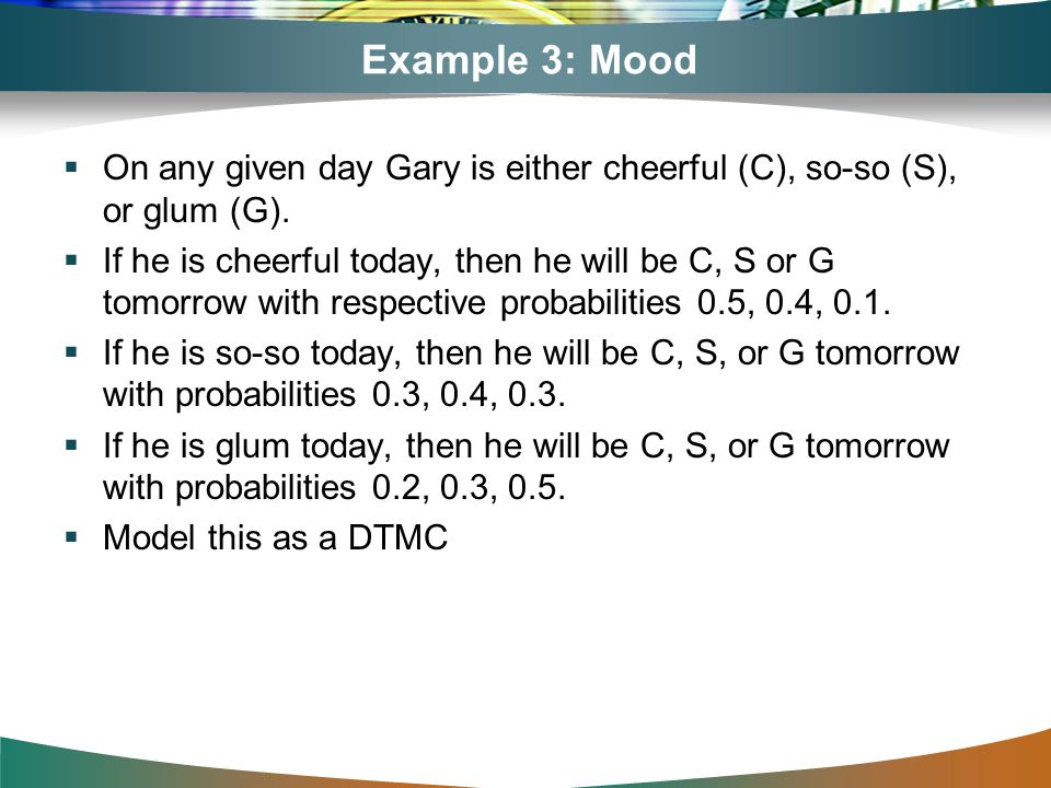 Example 3: Mood On any given day Gary is either cheerful (C), so-so (S), or glum (G).
