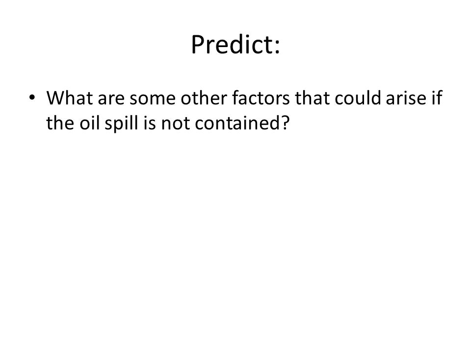 Predict: What are some other factors that could arise if the oil spill is not contained