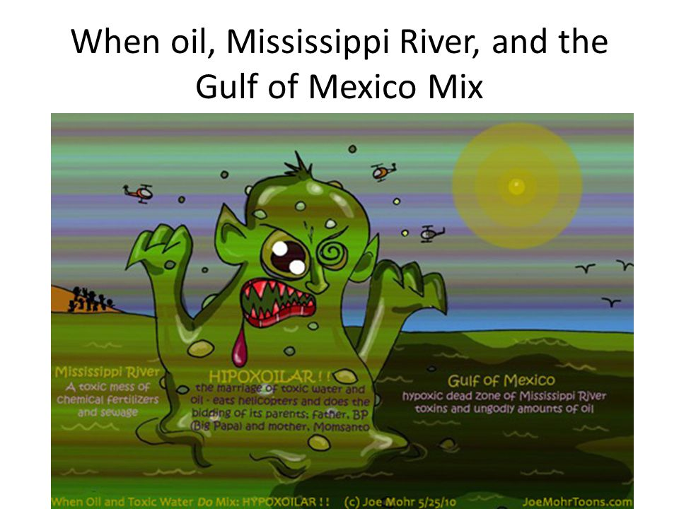 When oil, Mississippi River, and the Gulf of Mexico Mix