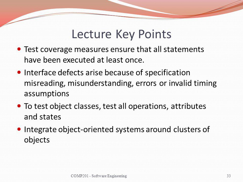Lecture Key Points Test coverage measures ensure that all statements have been executed at least once.