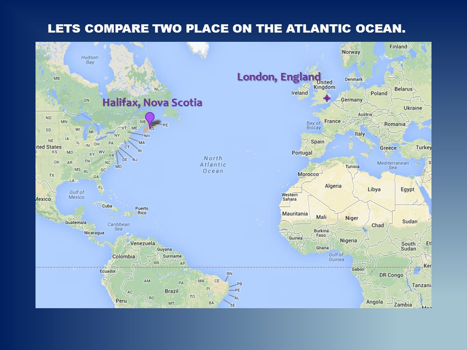 Lets compare two place On the Atlantic Ocean.