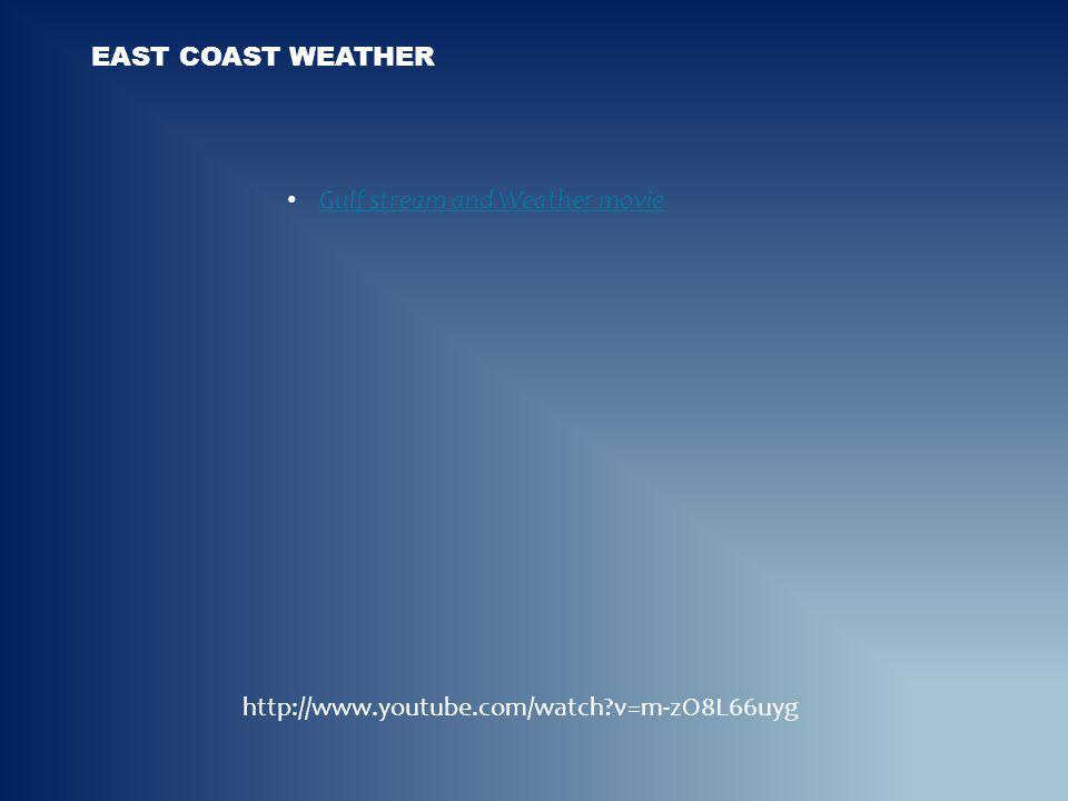 East Coast weather Gulf stream and Weather movie http://www.youtube.com/watch v=m-zO8L66uyg