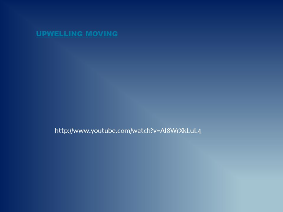 Upwelling moving http://www.youtube.com/watch v=Al8WrXkLuL4