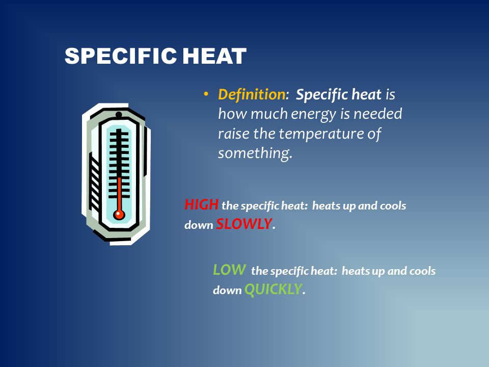 Specific Heat Definition: Specific heat is how much energy is needed raise the temperature of something.