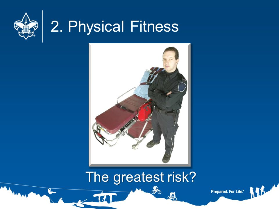 2. Physical Fitness The greatest risk