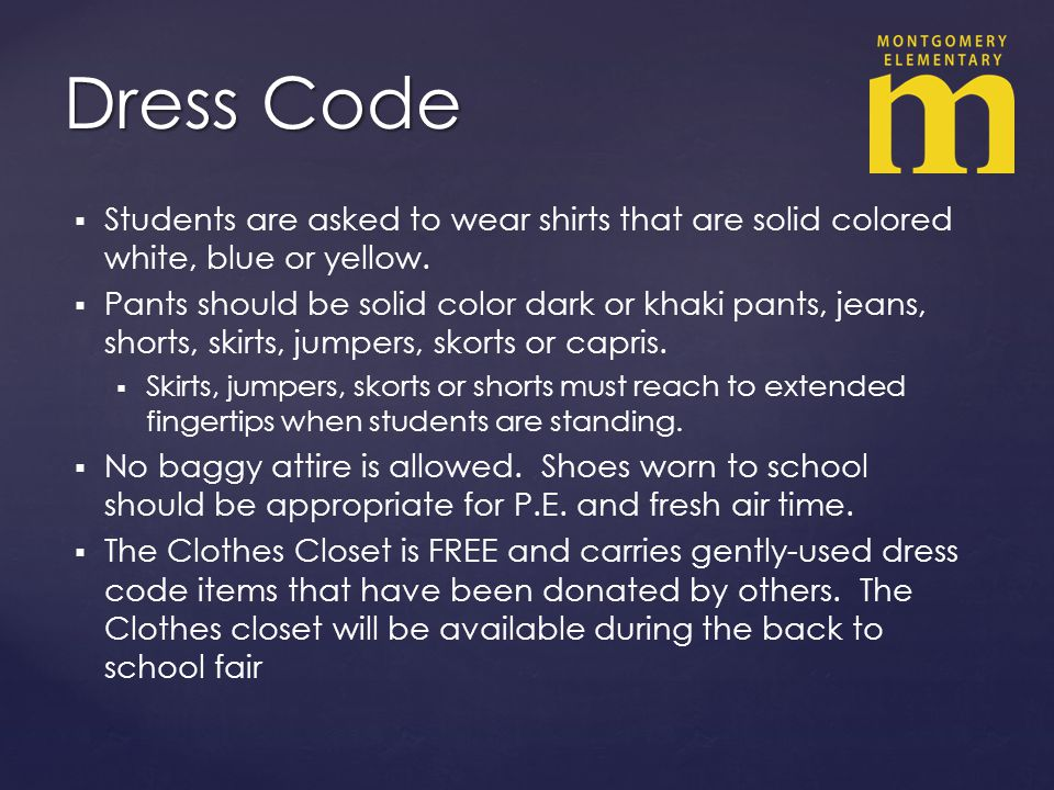Dress Code Students are asked to wear shirts that are solid colored white, blue or yellow.