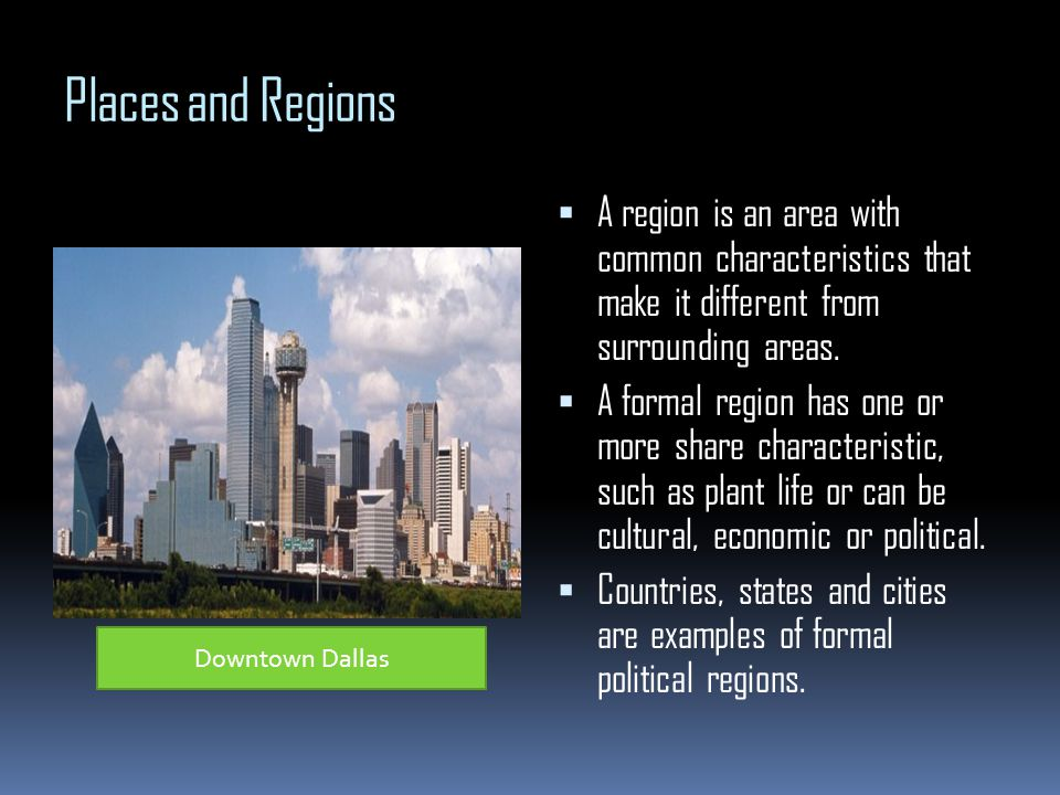 Places and Regions A region is an area with common characteristics that make it different from surrounding areas.