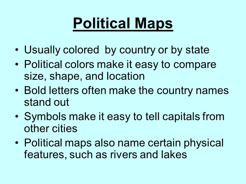 Political Maps Usually colored by country or by state
