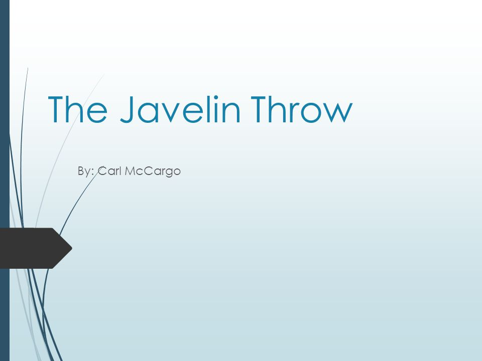 The Javelin Throw By: Carl McCargo