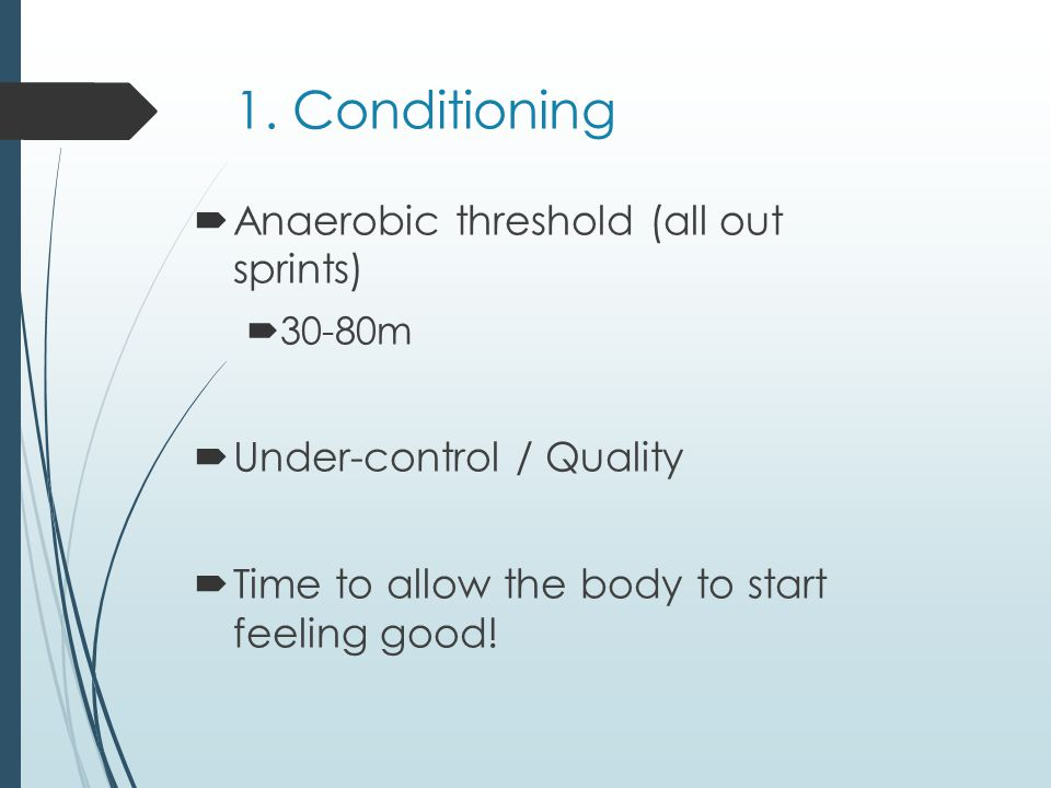 1. Conditioning Anaerobic threshold (all out sprints)
