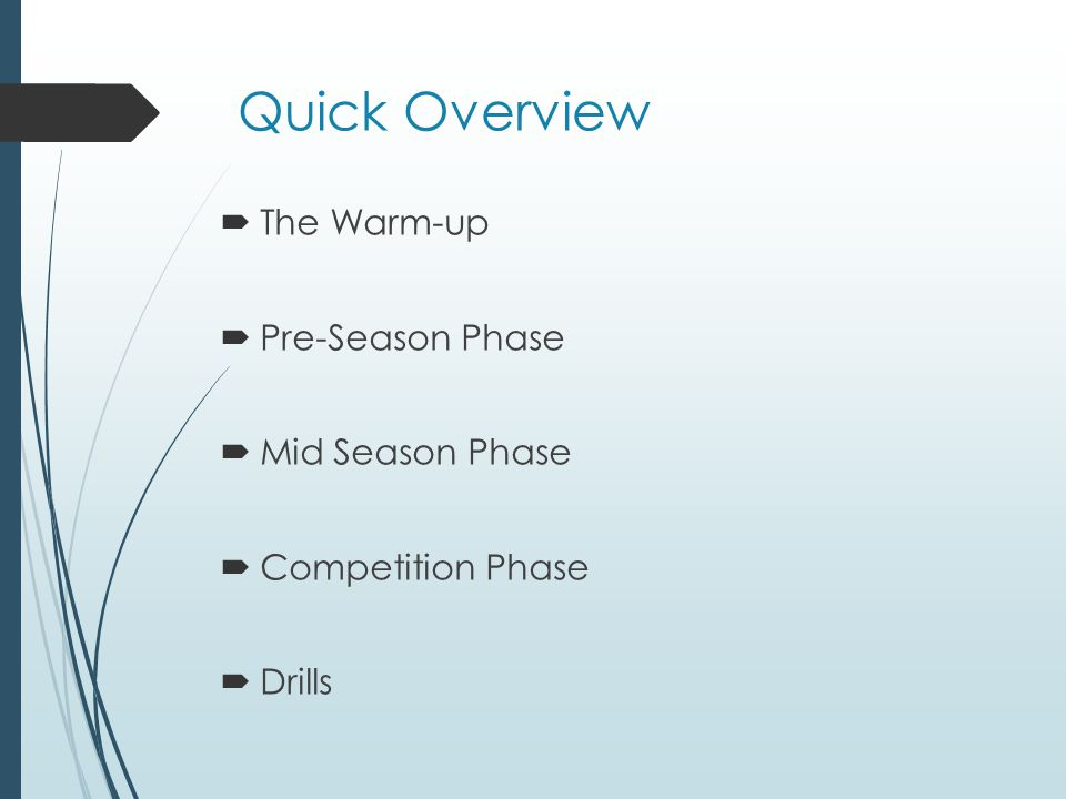 Quick Overview The Warm-up Pre-Season Phase Mid Season Phase