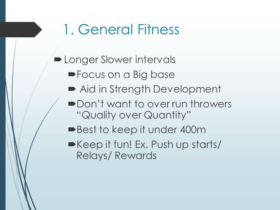 1. General Fitness Longer Slower intervals Focus on a Big base