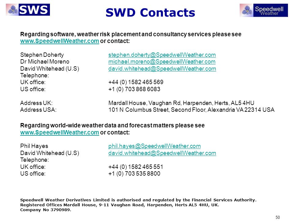 SWD Contacts Regarding software, weather risk placement and consultancy services please see www.SpeedwellWeather.com or contact: