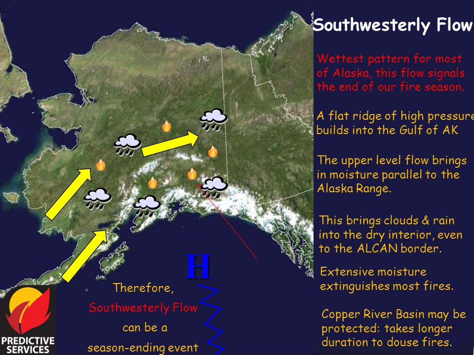 Southwesterly Flow Wettest pattern for most of Alaska, this flow signals the end of our fire season.