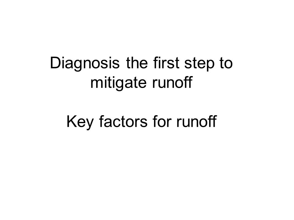 Diagnosis the first step to mitigate runoff Key factors for runoff
