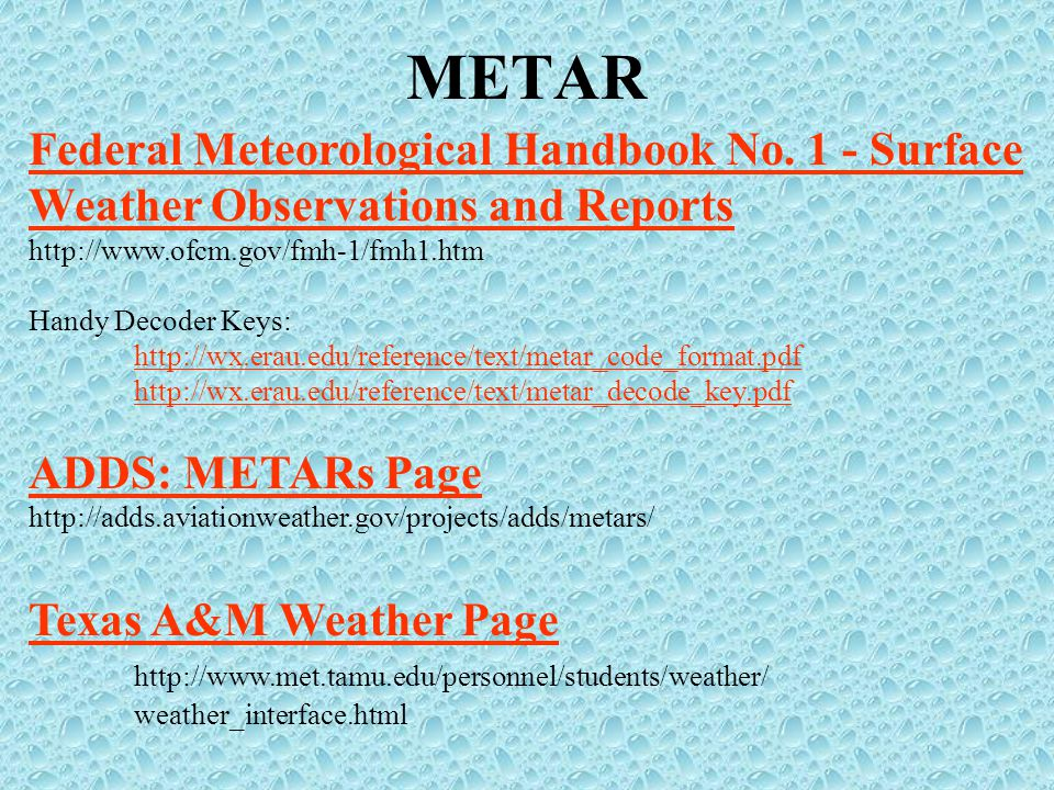 METAR Federal Meteorological Handbook No. 1 - Surface Weather Observations and Reports. http://www.ofcm.gov/fmh-1/fmh1.htm.