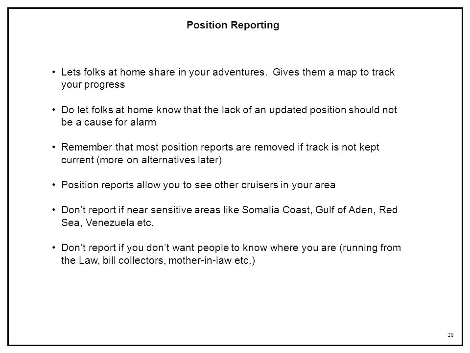 Position Reporting Lets folks at home share in your adventures. Gives them a map to track your progress.