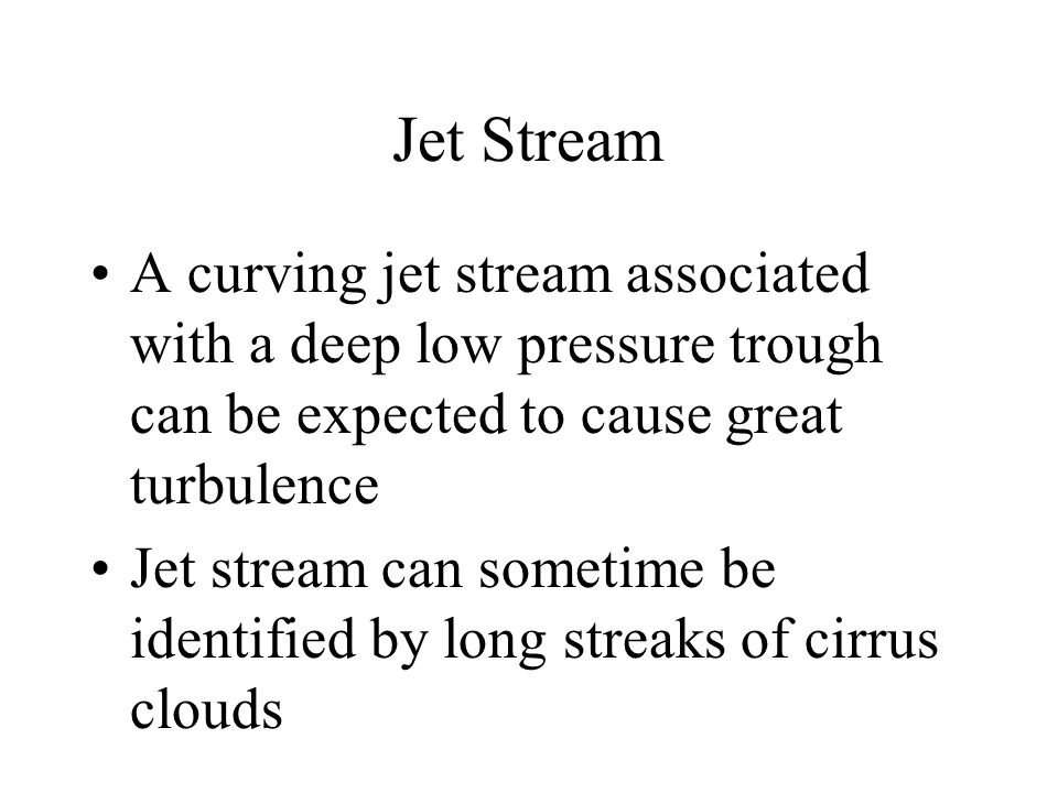 Jet Stream A curving jet stream associated with a deep low pressure trough can be expected to cause great turbulence.