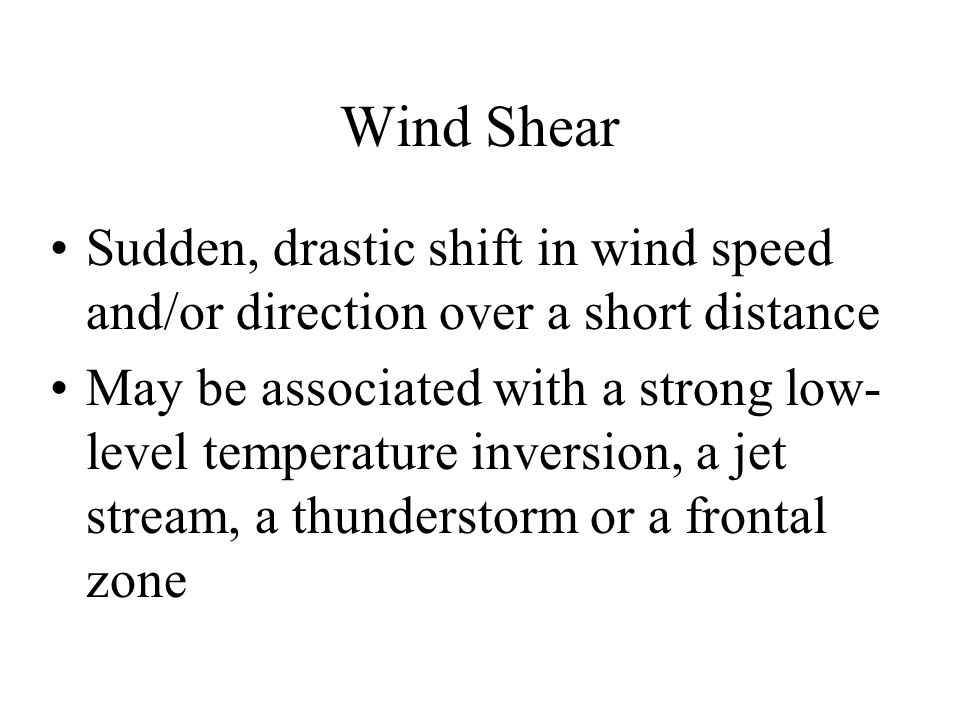 Wind Shear Sudden, drastic shift in wind speed and/or direction over a short distance.