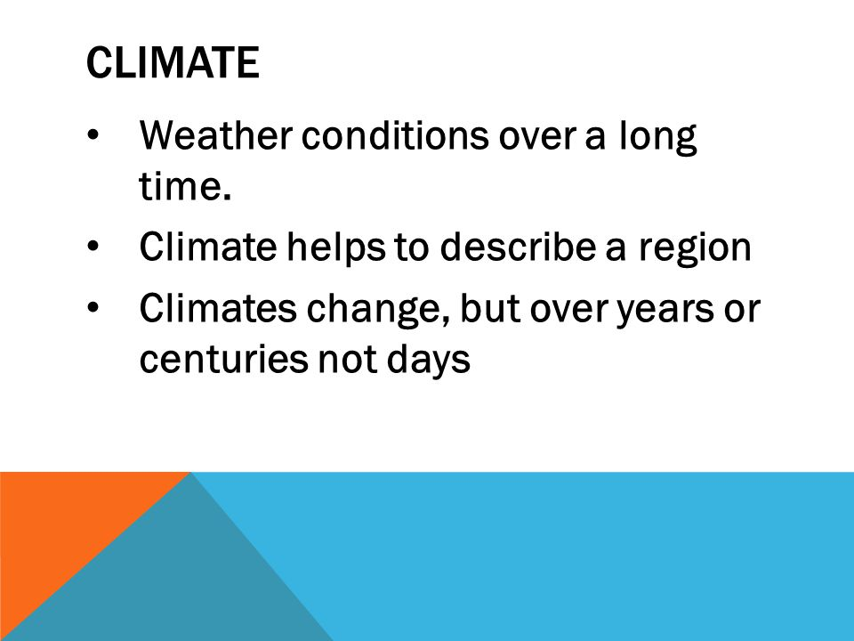 Climate Weather conditions over a long time.