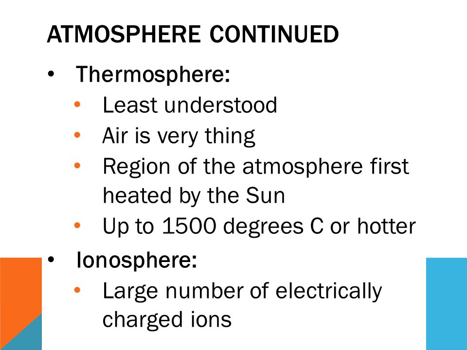 Atmosphere Continued Thermosphere: Least understood Air is very thing