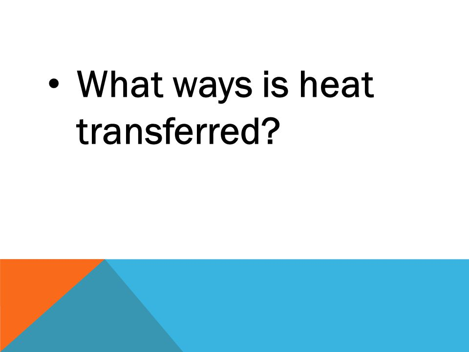 What ways is heat transferred