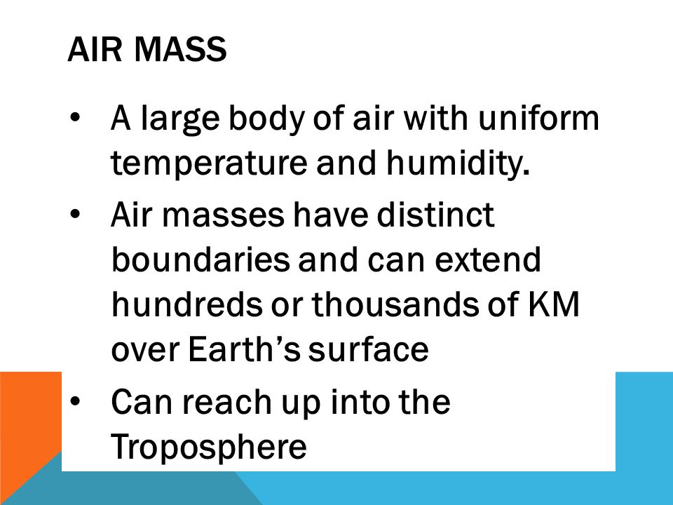 Air Mass A large body of air with uniform temperature and humidity.