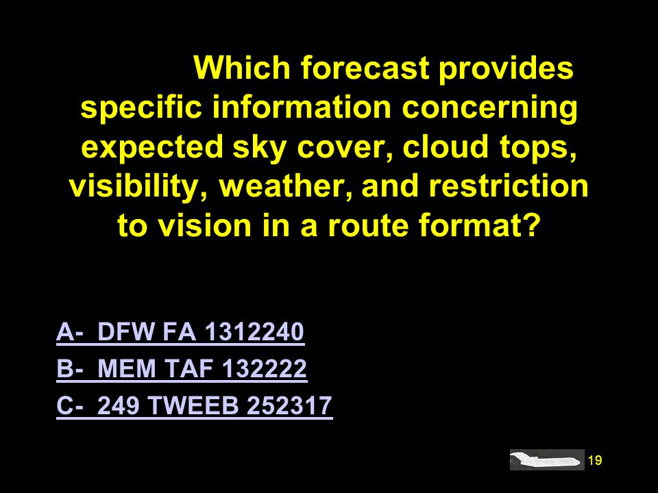 #4185. Which forecast provides specific information concerning expected sky cover, cloud tops, visibility, weather, and restriction to vision in a route format
