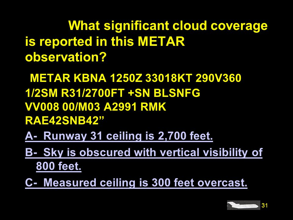 #4182. What significant cloud coverage is reported in this METAR observation METAR KBNA 1250Z 33018KT 290V360 1/2SM R31/2700FT +SN BLSNFG VV008 00/M03 A2991 RMK RAE42SNB42