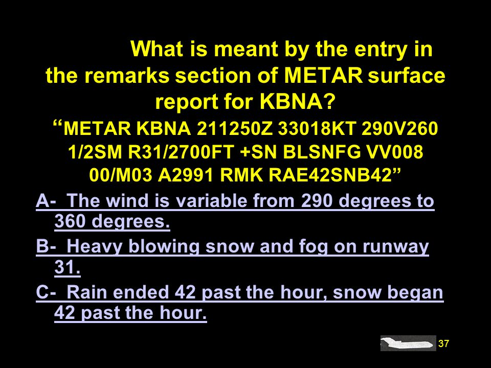 #4205. What is meant by the entry in the remarks section of METAR surface report for KBNA METAR KBNA 211250Z 33018KT 290V260 1/2SM R31/2700FT +SN BLSNFG VV008 00/M03 A2991 RMK RAE42SNB42