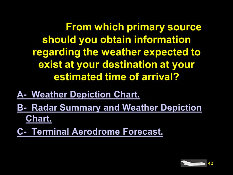 #4228. From which primary source should you obtain information regarding the weather expected to exist at your destination at your estimated time of arrival