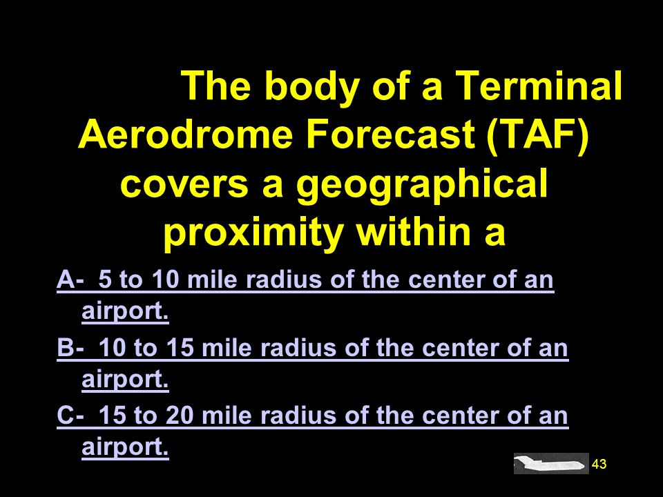 #4170. The body of a Terminal Aerodrome Forecast (TAF) covers a geographical proximity within a