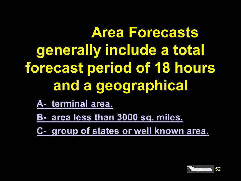 #4201. Area Forecasts generally include a total forecast period of 18 hours and a geographical
