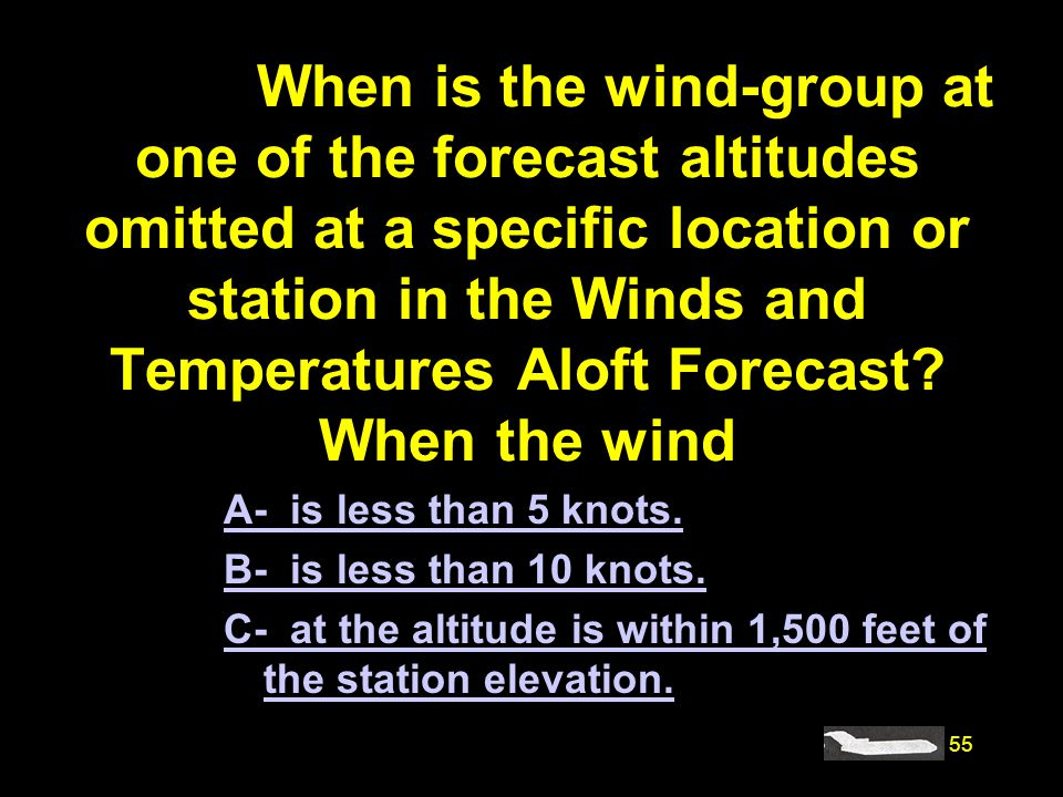 #4189. When is the wind-group at one of the forecast altitudes omitted at a specific location or station in the Winds and Temperatures Aloft Forecast When the wind