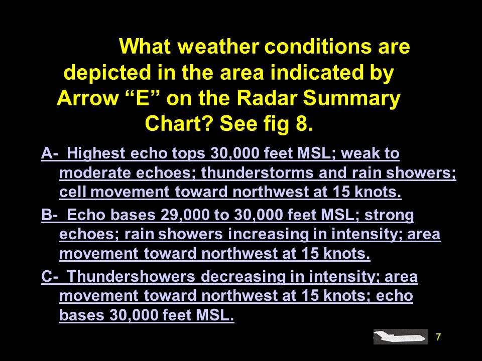 #4234. What weather conditions are depicted in the area indicated by Arrow E on the Radar Summary Chart See fig 8.