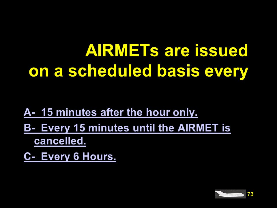 #4467. AIRMETs are issued on a scheduled basis every