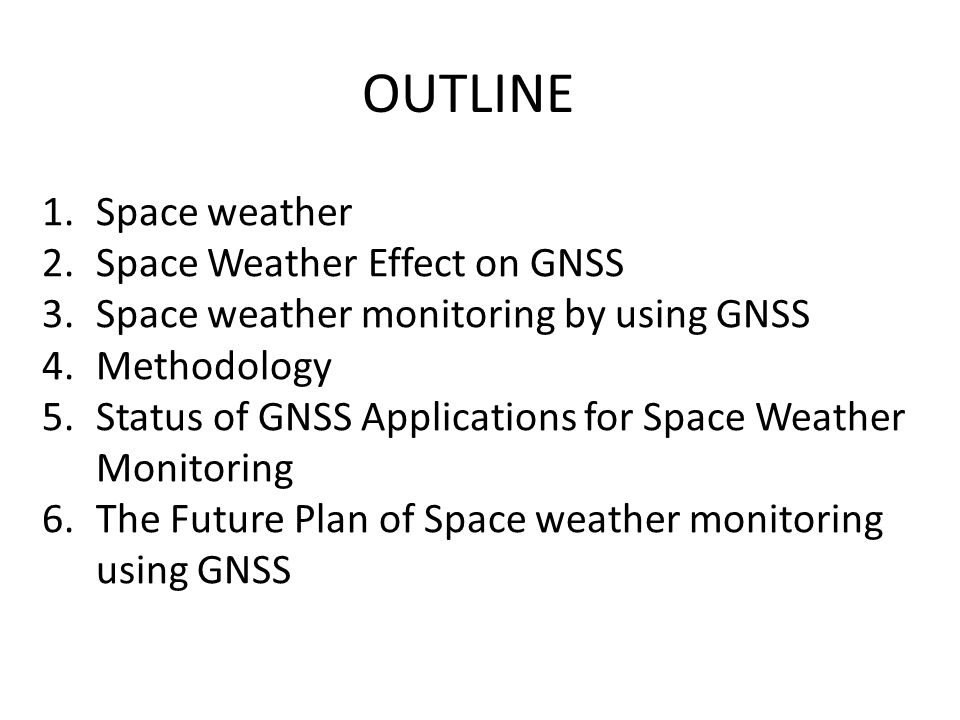 OUTLINE Space weather Space Weather Effect on GNSS